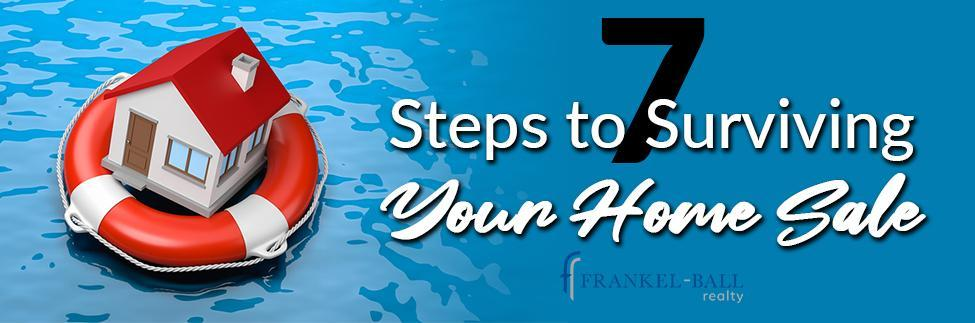 Steps to Surviving your Home Sale